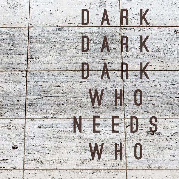 Who Needs Who by Dark Dark Dark album cover